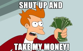 futurama-shut-up-and-take-my-money